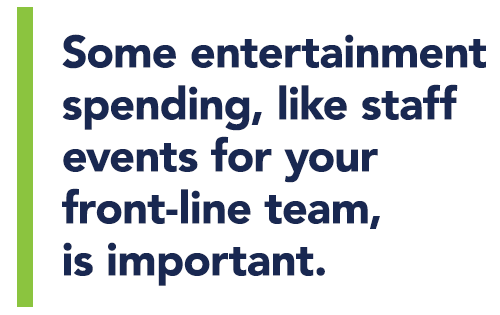 Some entertainment spending, like staff events for your front-line team, is important. HLH