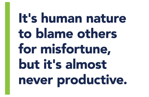 It's human nature to blame others for misfortune, but it's almost never productive HLH